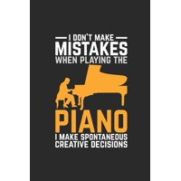 "I Don't Make Mistakes When Playing The Piano: Pianos Notebook, Blank Lined (6"" x 9"" - 120 pages) Musical Instruments Themed Notebook for Daily Journal, Diary, and Gift (Paperback)"