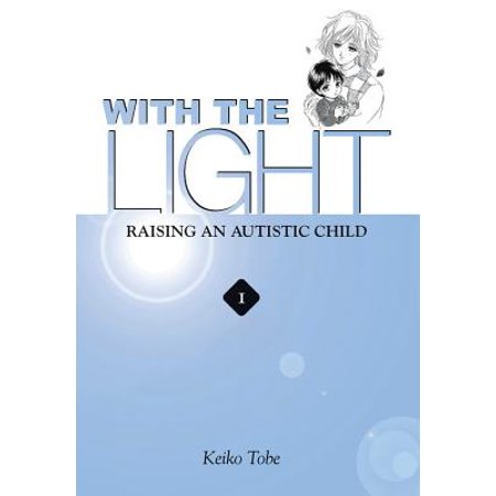 With the Light... Vol. 1 : Raising an Autistic