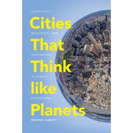 Cities That Think Like Planets : Complexity, Resilience, and Innovation in Hybrid -