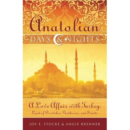 Anatolian Days and Nights: A Love Affair with Turkey, Land of Dervishes, Goddesses, and Saints - eBook