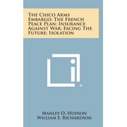 The Chico Arms Embargo; The French Peace Plan; Insurance Against War; Facing the Future; Isolation