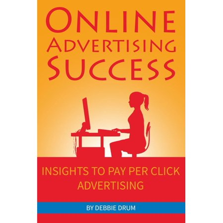 Online Advertising Success: Insights To Pay Per Click Advertising - (Best Pay Per Click Ads)