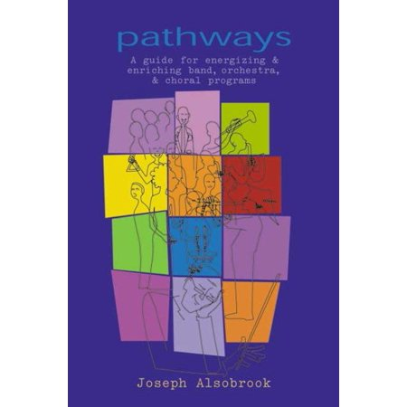 Pathways : A Guide for Energizing & Enriching Band, Orchestra, & Choral (Cinematic Orchestra All Things To All Men)