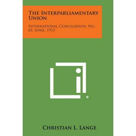The Interparliamentary Union : International Conciliation, No. 65, April, 1913