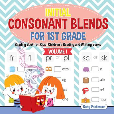 Initial Consonant Blends for 1st Grade Volume I - Reading Book for Kids Children's Reading and Writing Books
