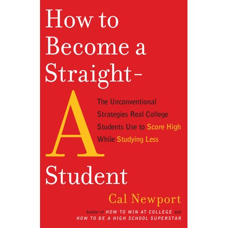 How to Become a Straight-A Student : The Unconventional Strategies Real College Students Use to Score High While Studying