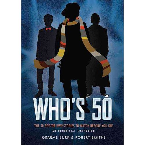Who's 50: The 50 Doctor Who Stories to Watch Before You Die: An Unofficial Companion