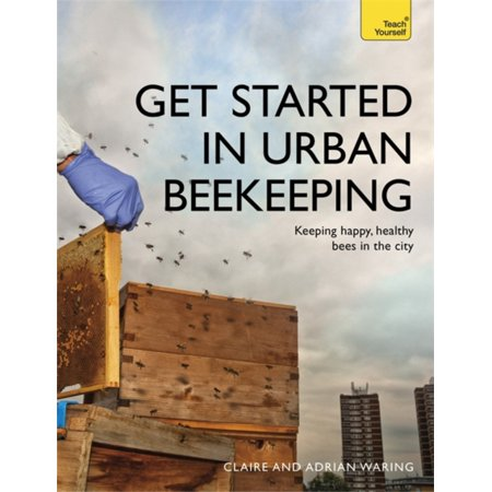 Teach Yourself Get Started in Urban Beekeeping