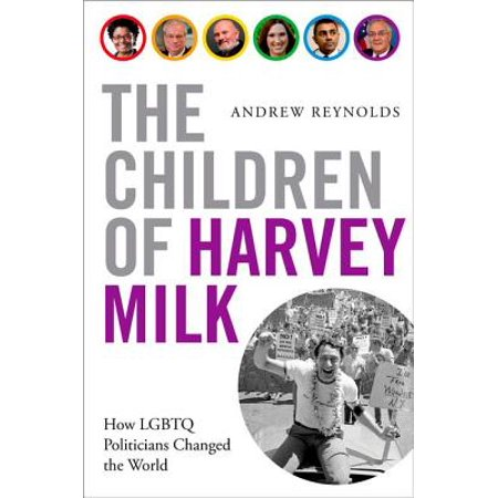 The Children of Harvey Milk : How LGBTQ Politicians Changed the