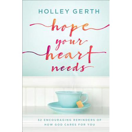 Hope Your Heart Needs : 52 Encouraging Reminders of How God Cares for You - For God