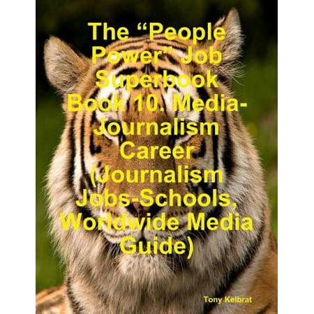 """The """"People Power"""" Job Superbook Book 10: Media-Journalism Career (Journalism Jobs-Schools, Worldwide Media Guide) -"""