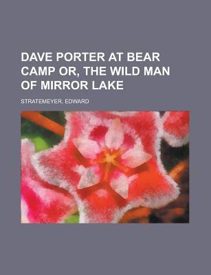 Dave Porter at Bear Camp Or, the Wild Man of Mirror Lake