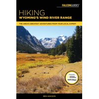 Hiking Wyoming's Wind River Range : A Guide to the Area's Greatest Hiking Adventures