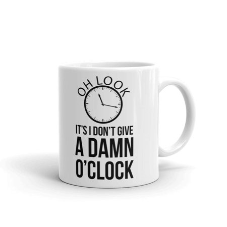 Oh Look It's I Don't Give A Damn O'clock Retirement Funny Coffee Tea Ceramic Mug Office Work Cup Gift 11 oz - Funny Coffee Cups