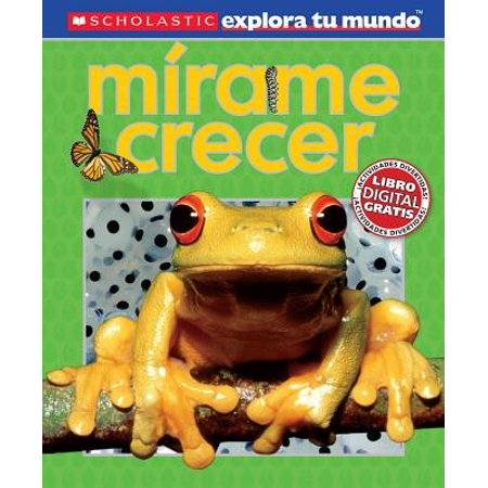 Scholastic Explora Tu Mundo: Mírame Crecer (See Me Grow) : (spanish Language Edition of Scholastic Discover More: See Me Grow) - Me Spanish