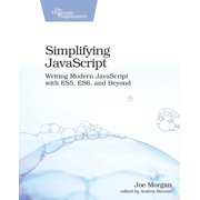 Simplifying JavaScript : Writing Modern JavaScript with Es5, Es6, and Beyond
