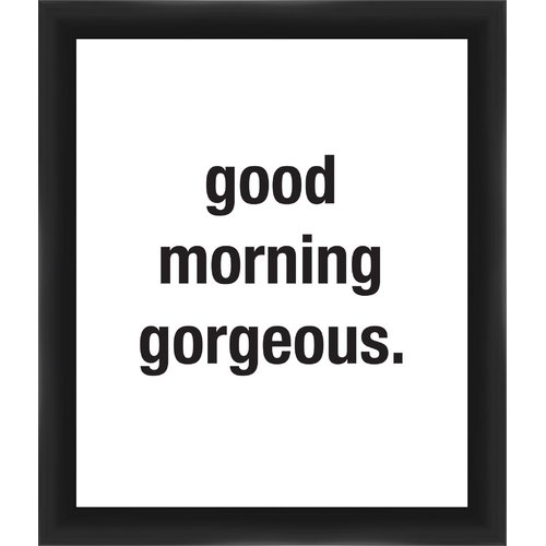 PTM Good Morning Gorgeous Giclee Framed Textual Art