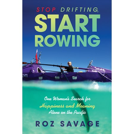 Stop Drifting, Start Rowing : One Woman's Search for Happiness and Meaning Alone on the