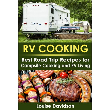 RV Cooking : Best Road Trip Recipes for RV Living and Campsite