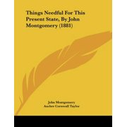 Things Needful for This Present State, by John Montgomery (1881)