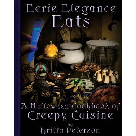 Eerie Elegance Eats : A Halloween Cookbook of Creepy Cuisine - Creepy Halloween Party Food Ideas