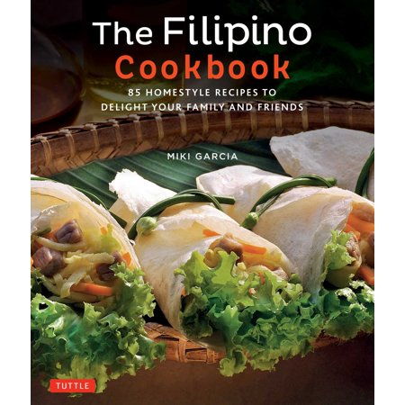 The Filipino Cookbook : 85 Homestyle Recipes to Delight your Family and