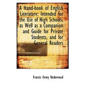 A Hand-Book of English Literature : Intended for the Use of High Schools, as Well as a Companion and