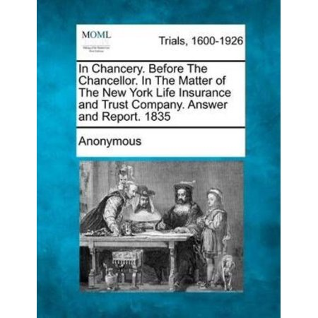 In Chancery  Before The Chancellor  In The Matter Of The New York Life Insurance And Trust Company  Answer And Report  1835