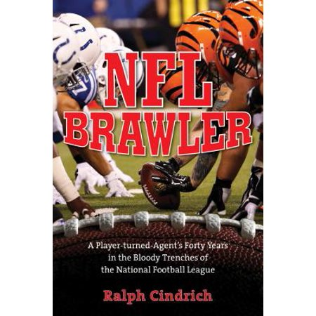 NFL Brawler : A Player-Turned-Agent's Forty Years in the Bloody Trenches of the National Football