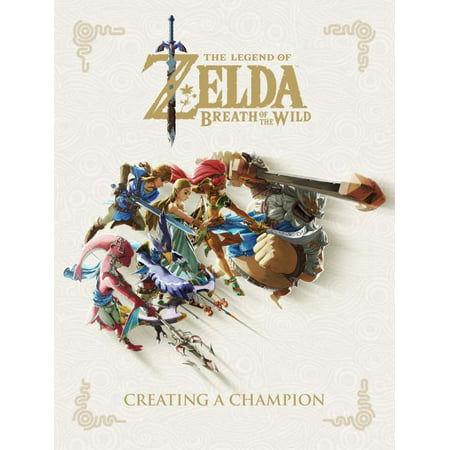The Legend of Zelda: Breath of the Wild--Creating a Champion (Hardcover)
