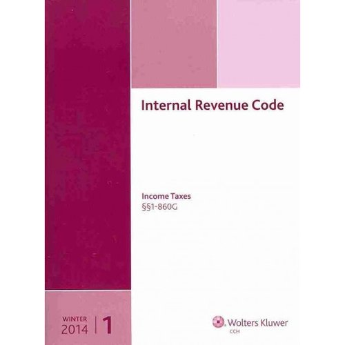 Internal Revenue Code - Winter 2014: Income Taxes 1-860G / Income, Estate, Gift, Employment and Excise Taxes 861-End