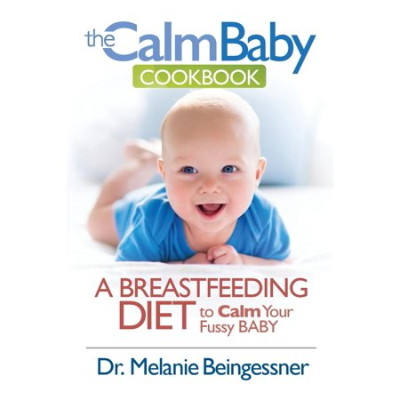 The Calm Baby Cookbook : A Breastfeeding Diet to Calm Your Fussy
