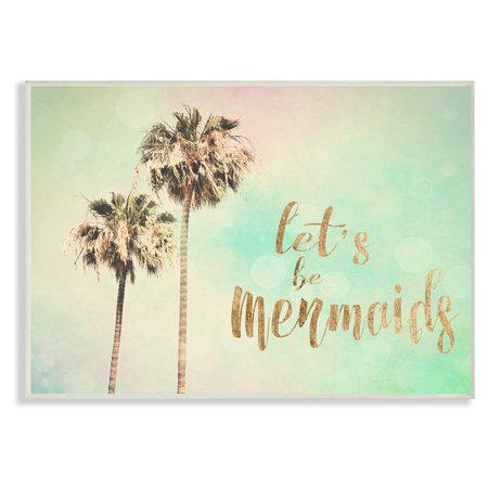 - The Stupell Home Decor Collection Lets Be Mermaids Palm Trees Wall Plaque Art