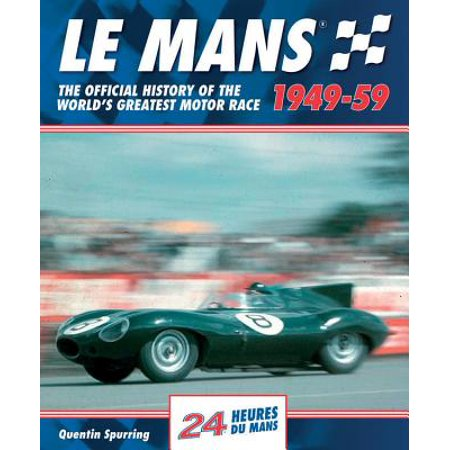 Le Mans 1949-59 : The Official History of the World's Greatest Motor Race (Le Mans Spurring)