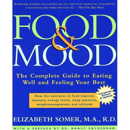 Food and Mood: Second Edition : The Complete Guide To Eating Well and Feeling Your (Best Foods To Eat To Lower Your Cholesterol)