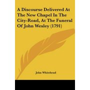 A Discourse Delivered at the New Chapel in the City-Road, at the Funeral of John Wesley (1791)