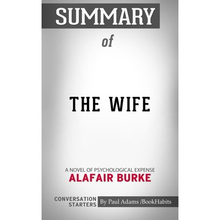 Summary of The Wife: A Novel of Psychological Suspense by Alafair Burke | Conversation Starters -