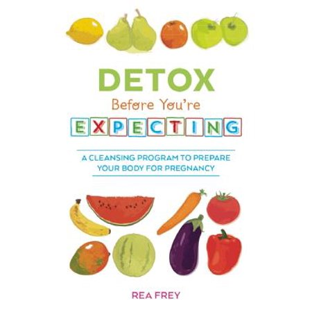 Detox Before You're Expecting : A Cleansing Program to Prepare Your Body for (2 Days Before Period Due Negative Pregnancy Test)