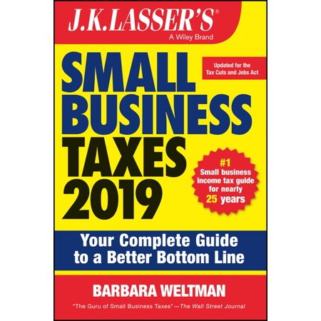 J.K. Lasser's Small Business Taxes 2019 : Your Complete Guide to a Better Bottom