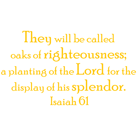 Red Oak Wall (Isaiah 61 They will be called oaks of righteousness; a… Vinyl Decal Sticker Quote - Small - Golden Yellow )
