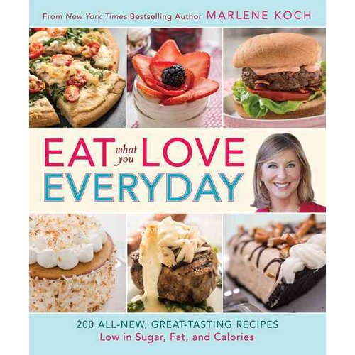 Eat What You Love Everyday!: 200 All-New, Great-Tasting Recipes Low in Sugar, Fat and Calories