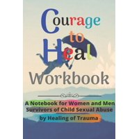 Courage to Heal Workbook: A Notebook for Women and Men Survivors of Child Sexual Abuse by Healing of Trauma (Paperback)