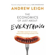 Economics of Just About Everything : The Hidden Reasons for Our Curious Choices and Surprising Successes in Life