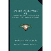 Easter in St. Paul's V1 : Sermons Bearing Chiefly on the Resurrection of Our Lord (1890)