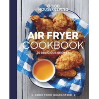 Good Food Guaranteed: Good Housekeeping Air Fryer Cookbook: 70 Delicious Recipes (Hardcover)