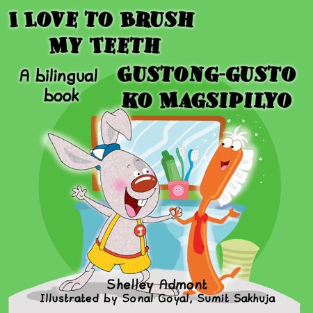 I Love to Brush My Teeth Gustong-gusto ko Magsipilyo (English Tagalog Book for Kids) -