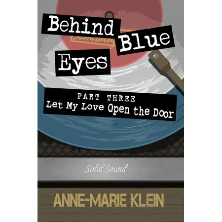 Behind Blue Eyes: Let My Love Open the Door -