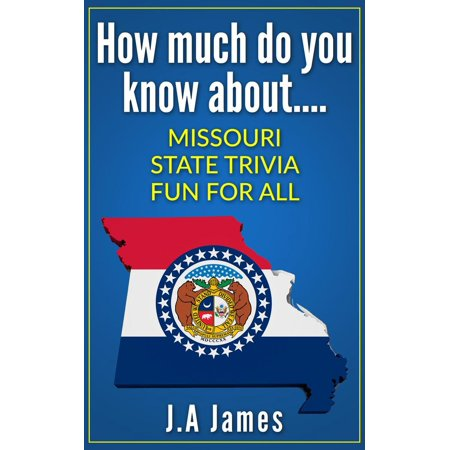 How Much Do You Know About.... Missouri State Trivia.... - eBook