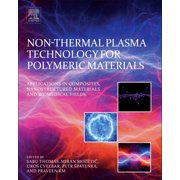 Non-Thermal Plasma Technology for Polymeric Materials : Applications in Composites, Nanostructured Materials, and Biomedical Fields