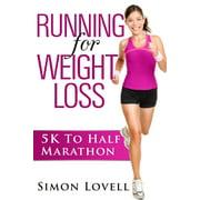 Running For Weight Loss: 5k To Half Marathon - eBook